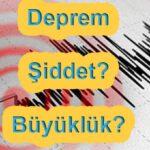 Depremin Şiddeti ve Büyüklüğü Arasındaki Fark Nedir?
