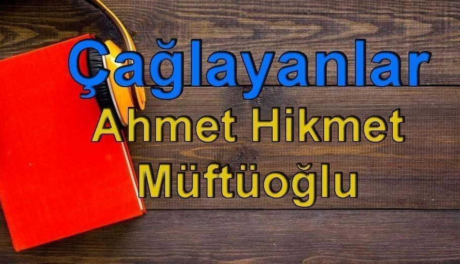 Ahmet Hikmet Müftüoğlu-Çağlayanlar Sesli Kitap Dinle 5 – ağlayanlar ahmet hikmet