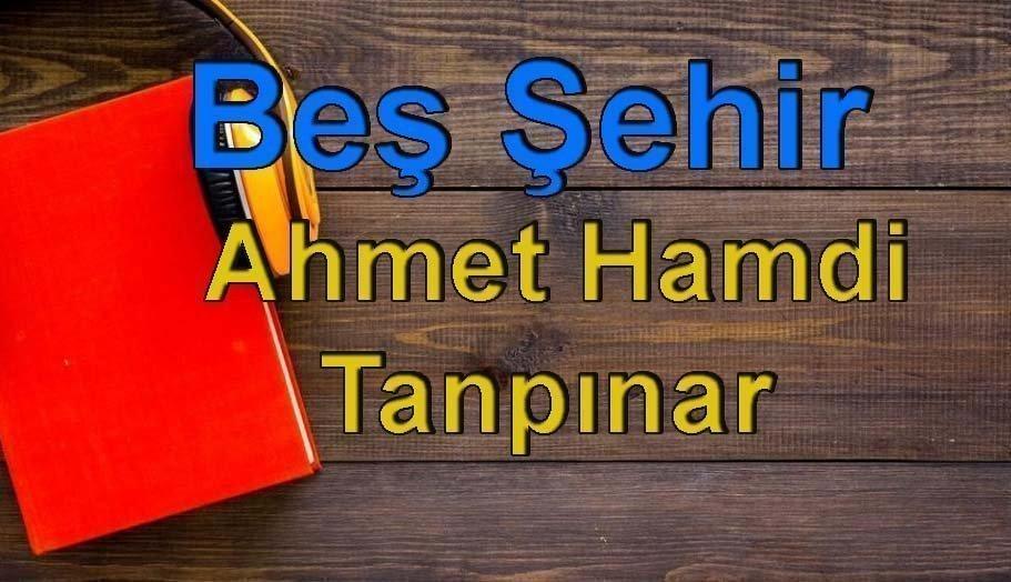 Ahmet Hamdi Tanpınar-Beş Şehir Sesli Kitap Dinle 8 – beş şehir