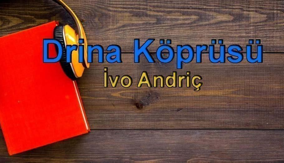 İvo Andriç-Drina Köprüsü Sesli Kitap Dinle 26 – drina köprüsü ivo andriç