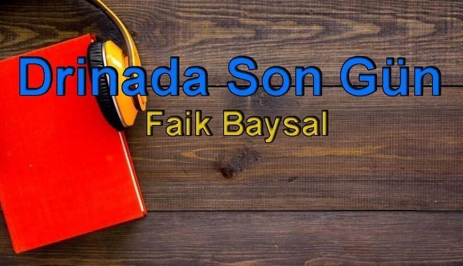 Faik Baysal-Drinada Son Gün Sesli Kitap Dinle 7 – drinada son gün faik baysal