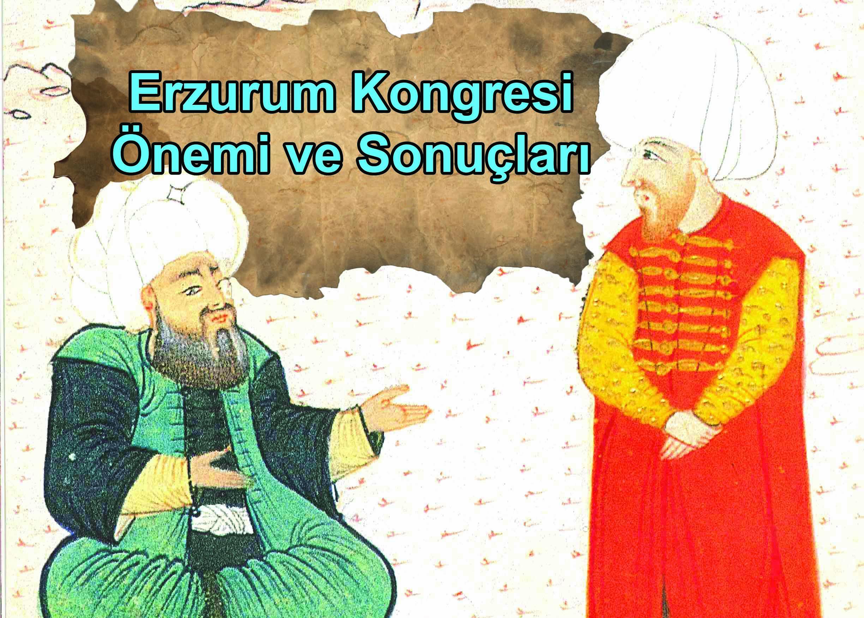 Erzurum Kongresi Önemi ve Sonuçları 3 – erzurum kongresi önemi ve sonuçları