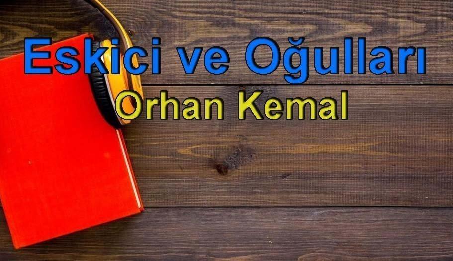 Orhan Kemal-Eskici ve Oğulları Sesli Kitap Dinle