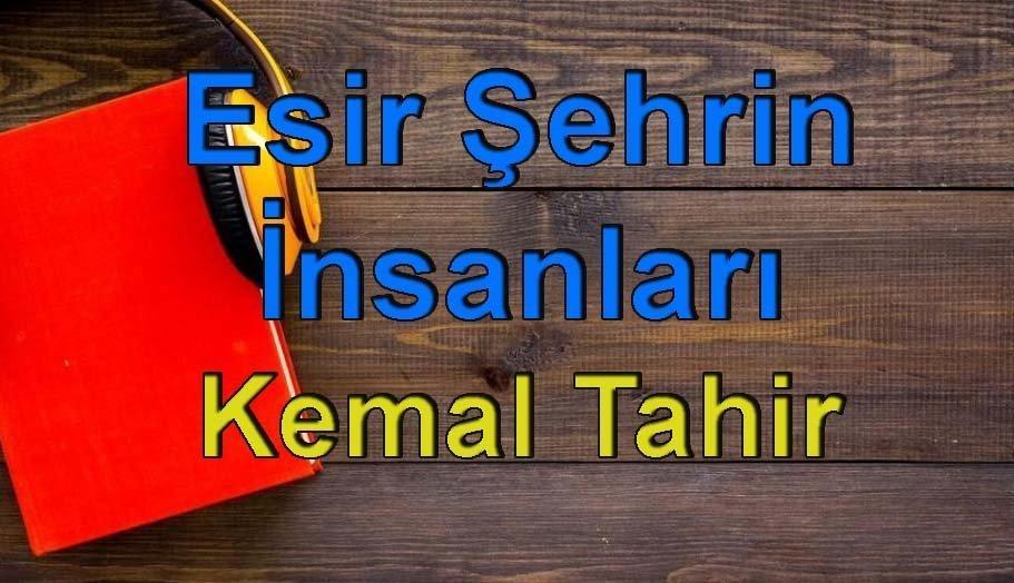 Kemal Tahir-Esir Şehrin İnsanları Sesli Kitap Dinle 4 – esri şehrin insanları kemal tahir