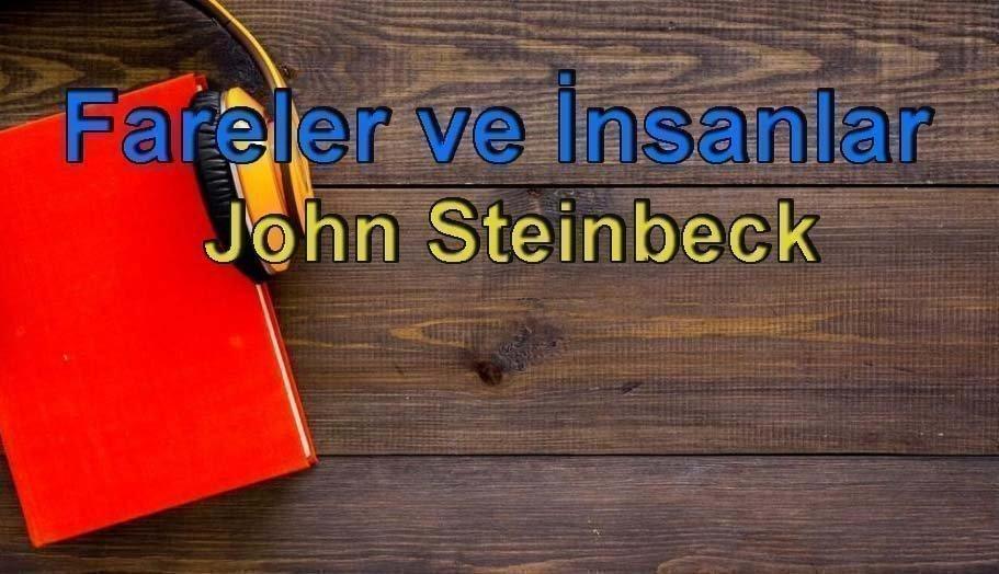 John Steinbeck-Fareler ve İnsanlar Sesli Kitap Dinle 2 – fareler ve insanlar john
