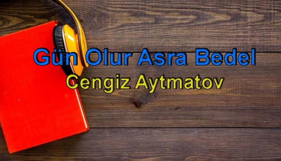 Cengiz Aytmatov-Gün Olur Asra Bedel Sesli Kitap Dinle 1 – gün olur asra bedel cengiz