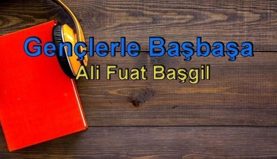 Ali Fuat Başgil-Gençlerle Başbaşa Sesli Kitap Dinle 1 – gençlerle başbaşa ali fuat