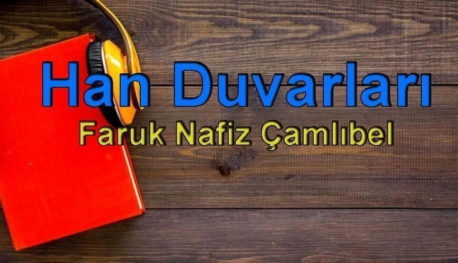 Faruk Nafiz Çamlıbel-Han Duvarları Sesli Kitap Dinle 6 – han duvarları faruk nafiz