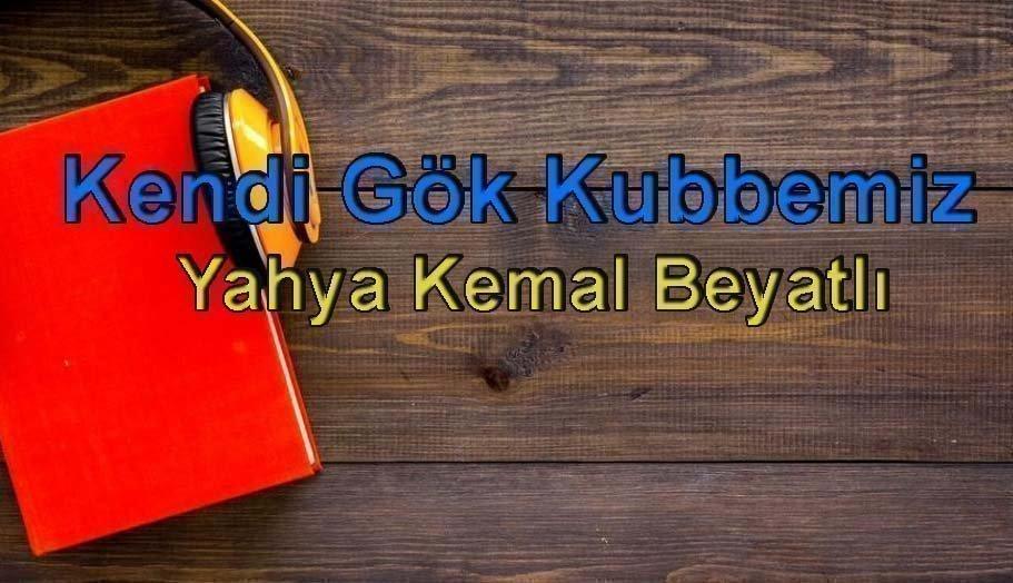 Yahya Kemal-Kendi Gök kubbemiz Sesli Kitap 4 – kendi gök kubbemiz yahya kemal beyatlı
