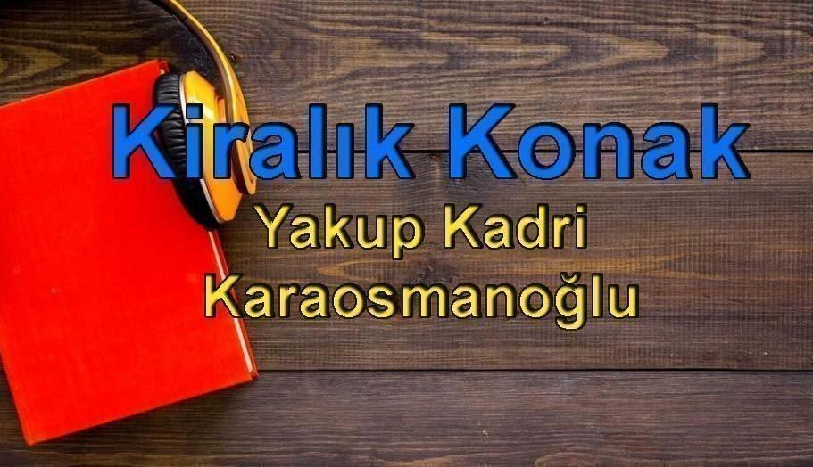 Yakup Kadri Karaosmanoğlu-Kiralık Konak Sesli Kitap 8 – kiralık konak yakup kadri