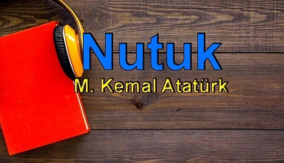 M. Kemal Atatürk-Nutuk Sesli Kitap Dinle 1 – nutuk m. kemal