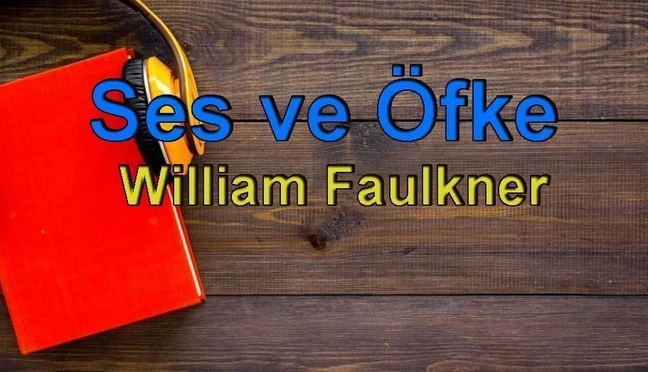 William Faulkner-Ses ve Öfke Sesli Kitap Dinle 2 – ses ve öfke william