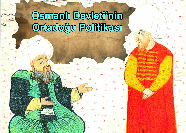Osmanlı Devleti'nin Ortadoğu Politikası 10 – osmanlı devletinin ortadoğu politikası