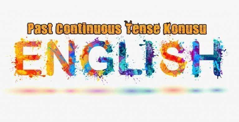 Past Continuous (Şimdiki Zamanın Hikayesi) Anlatımı 3 – past continuous tense konusu