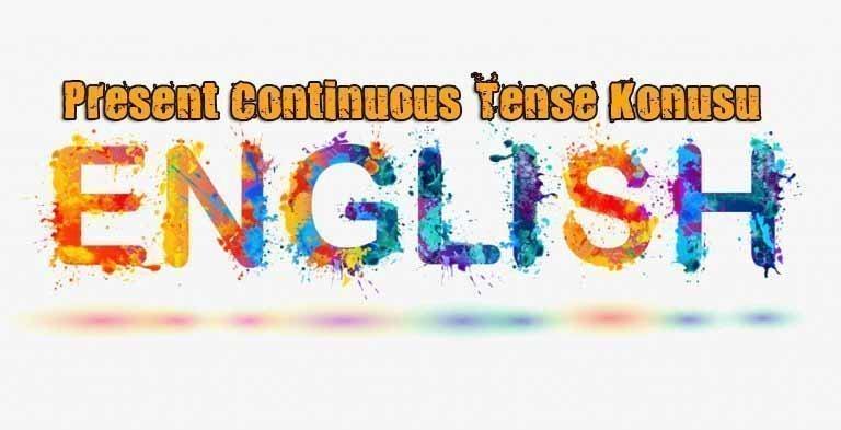 Present Continuous (Şimdiki Zaman) Tense Konu Anlatımı 5 – present continuous tense konusu