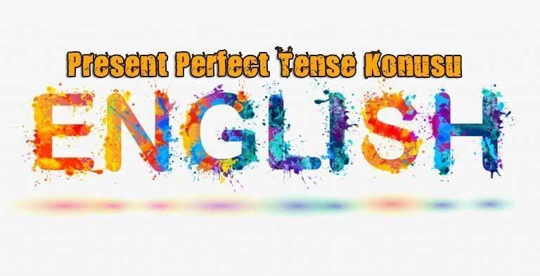 Present Perfect Tense Konu Anlatımı