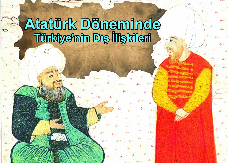 Atatürk Döneminde Türkiye'nin Dış İlişkileri ve Politikası