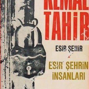 Esir Şehrin İnsanları Romanının Özeti - Kemal Tahir